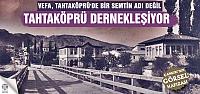 Şehre Ufuk Açan Tahtaköprü Dernekleşiyor