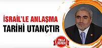 """SP'li Ömer Uzun """"İsrail'le anlaşma tarihi utançtır"""""""