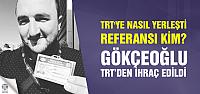 TRT elemanı Mustafa Gökçeoğlu KHK ile ihraç!