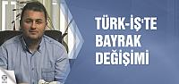 TÜRK-İŞ'te bayrak değişimi
