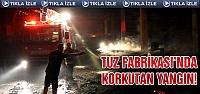 Tuz fabrikasında korkutan yangın!