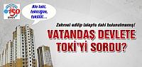 Vatandaş Devlete Çankırı'da neden TOKİ yapılmıyor diye sordu?