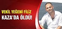 Vekil yeğeni Filiz vefat etti!