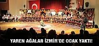 Yaren ağalar İzmir'de ocak yaktı!