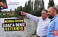 Mehmet Öztürk Ilgaz'a deniz getirmiş!