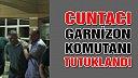 Çankırı'nın Cuntacı Garnizon komutanı tutuklandı