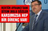 ÇAKÜ Rektörü Ayrancı'dan sitem dolu sözler!