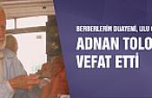 Berberlerin duayeni Adnan Tolon vefat etti