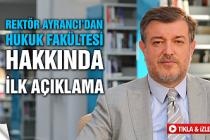Rektör Ayrancı'dan hukuk fakültesi hakkında ilk açıklama