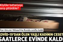 Kovid 19'dan ölen yaşlı kadının cesedi saatlerce evinde kaldı!