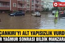 Çankırı'yı yağmur değil alt yapısızlık vurdu