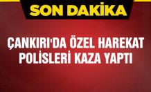 Çankırı'da 1 Özel Harekat polisi hayatını kaybetti