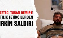 Gazeteci Turan Demir'e çirkin saldırı