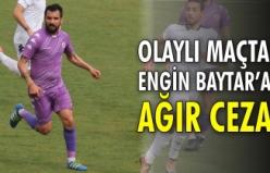 Olaylı 1074 Çankırıspor Maçında Engin Baytar'a ağır ceza