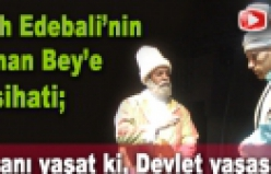 Şey Edebalı'nın Osman Gazi'ye Nasihatı