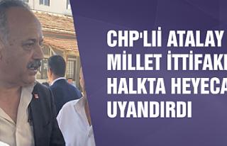 CHP'li Atalay, Millet İttifakı halkta heyecan...