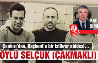 Çankırı'dan, Başkent'e bir istikrar abidesi!...