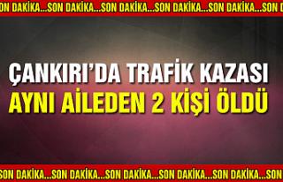 Çankırı'da trafik kazası! Aynı aileden 2 kişi...