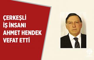 Çerkeşli iş insanı Ahmet Hendek vefat etti!
