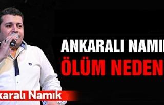 Ankaralı Namık'ın ölüm nedeni belli oldu!