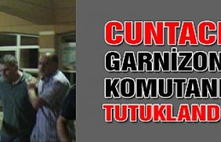 Çankırı'nın Cuntacı Garnizon komutanı tutuklandı...