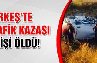 Çerkeş'te meydana gelen kazada 2 kişi öldü!