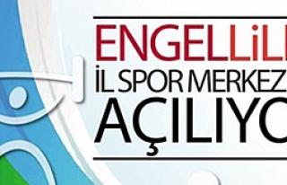 Engelliler İl Spor Merkezleri Açılıyor