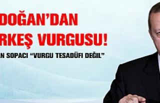 Erdoğan'dan Çerkeş vurgusu!