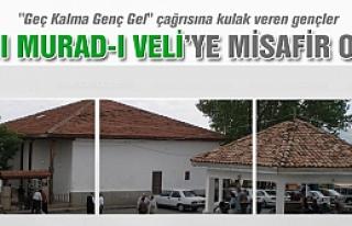 Hacı Murad-I Veli'ye misafir oldular!