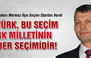 """Öztürk,""""Bu seçim Türk milletinin kader seçimidir"""""""