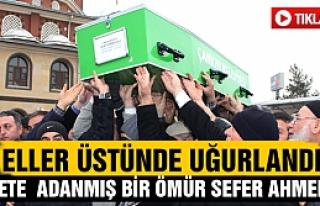 Sefer Ahmetoğlu son yolculuğuna uğurlandı