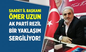 Saadet İl Başkanı Uzun: Ak Parti rezil bir yaklaşım sergiliyor!