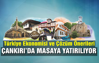 Türkiye Ekonomisi Çankırı'da masaya yatırılıyor!