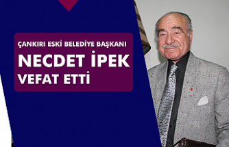 Çankırı eski Belediye Başkanı Necdet İpek vefat etti!