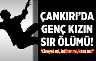 Çankırı'da genç kızın şüpheli ölümü!