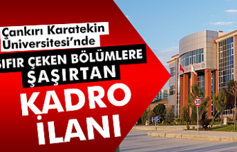 Çankırı Karatekin Üniversitesi'nde sıfır çeken bölümlere kadro!