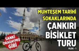 Muhteşem tarihi sokaklarında Çankırı Bisiklet Turu - VLOG 1