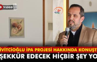 Çivitcioğlu İPA Projesi Hakkında Konuştu!