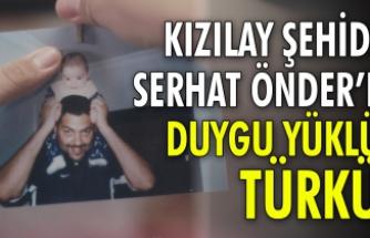 Kızılay Şehidi Serhat Önder'e duygu yüklü türkü!.