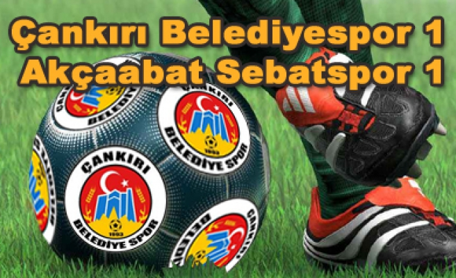 Çankırı Belediyespor 1 Akçaabat Sebatspor 1