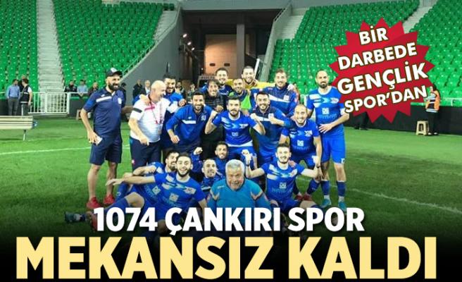 1074 Çankırıspor mekânsız kaldı!
