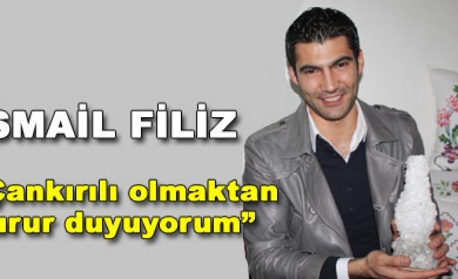 İsmail Filiz, Çankırılı olmaktan gurur duyuyorum
