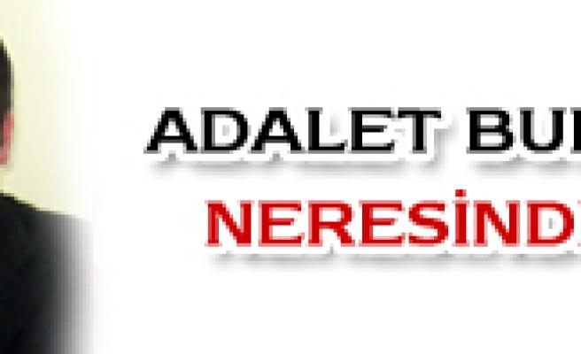 ADALET BUNUN NERESİNDE