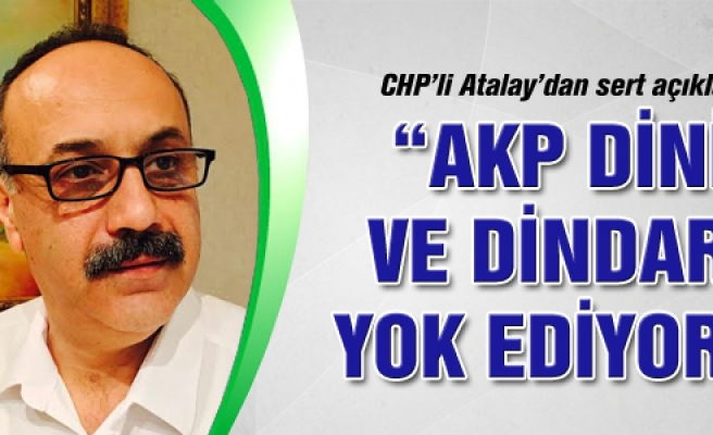 AK Parti dini ve dindarı yok ediyor!