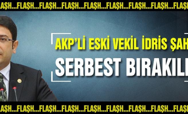 AKP'li eski vekil İdris Şahin serbest bırakıldı!