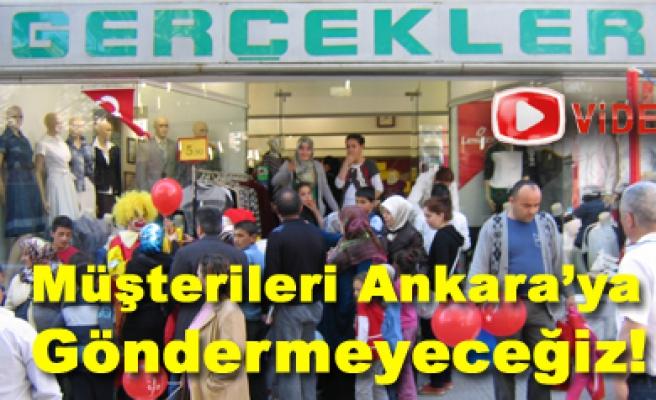 Müşterileri Ankara'ya alışverişe göndermeyeceğiz!