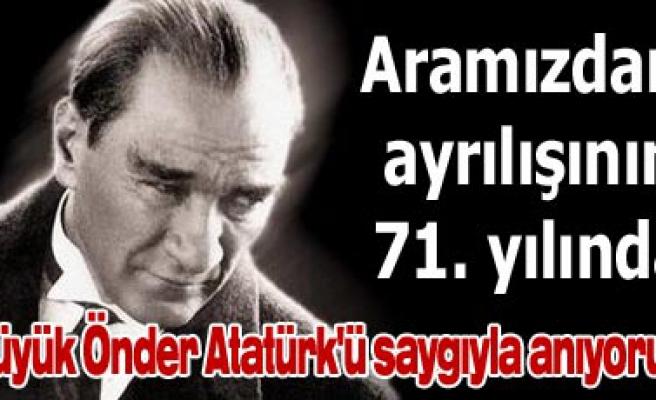 Büyük Önderi 71 yıl önce bugün kaybetmiştik...