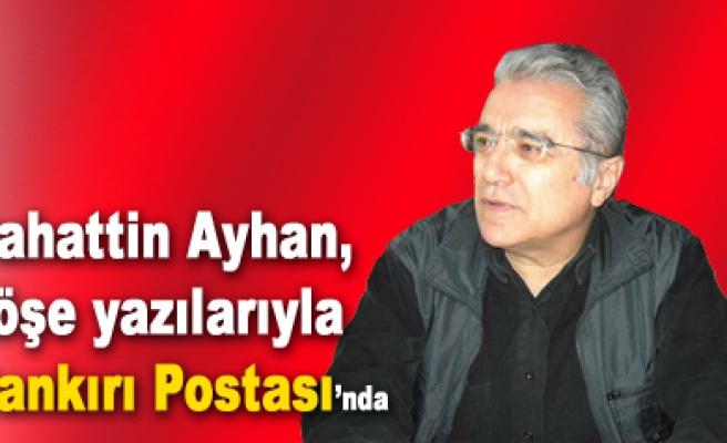Bahattin Ayhan, köşe yazılarıyla Çankırı Postası'nda