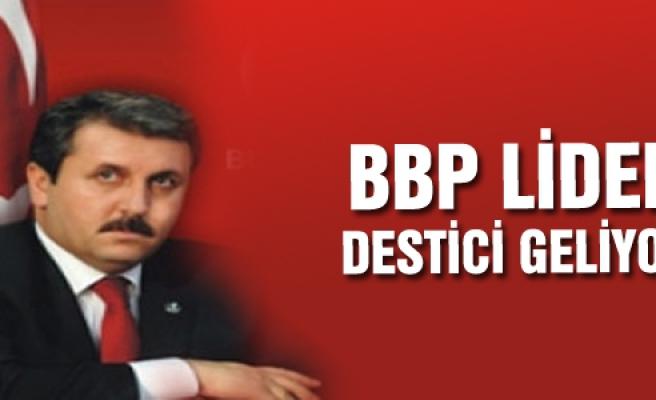 BBP Lideri Destici geliyor!