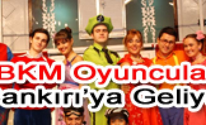 BKM Oyuncuları İlk Kez Çankırı'ya Geliyor!